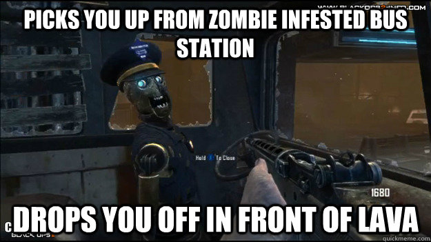 picks you up from zombie infested bus station drops you off  - 