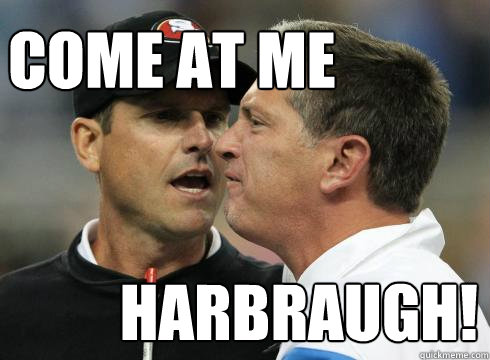 come at me harbraugh - Harbaugh U Mad