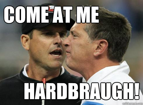 come at me hardbraugh - Harbaugh U Mad