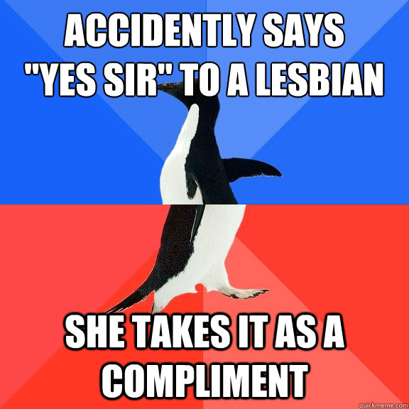 accidently says yes sir to a lesbian she takes it as a co - Socially Awkward Awesome Penguin