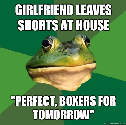 Girlfriend leaves shorts at house Perfect boxers for tomorro - Foul Bachelor Frog