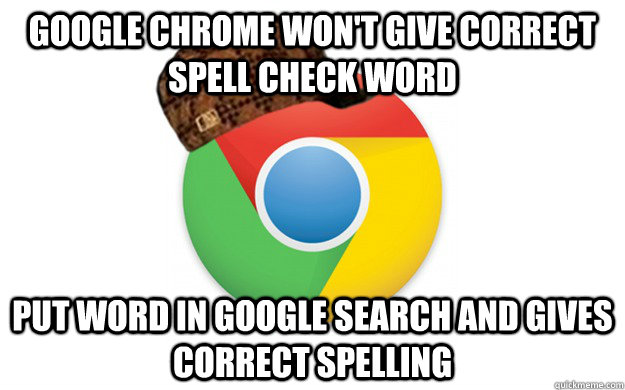google chrome wont give correct spell check word put word i - Scumbag Chrome