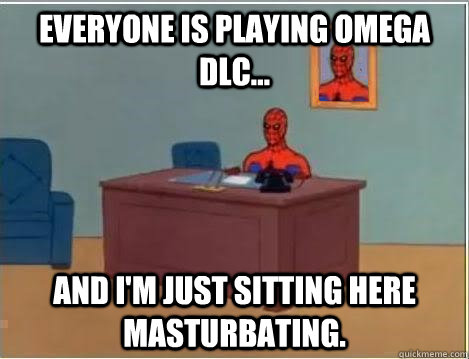 everyone is playing omega dlc and im just sitting here m - Im just sitting here masturbating
