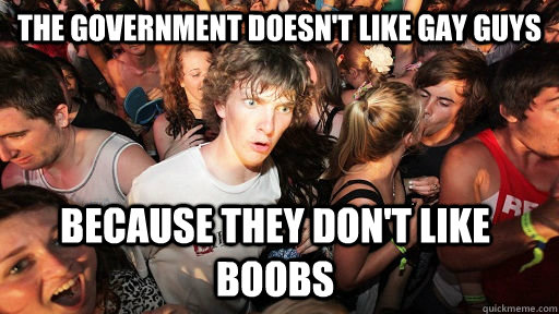 the government doesnt like gay guys because they dont like - Sudden Clarity Clarence