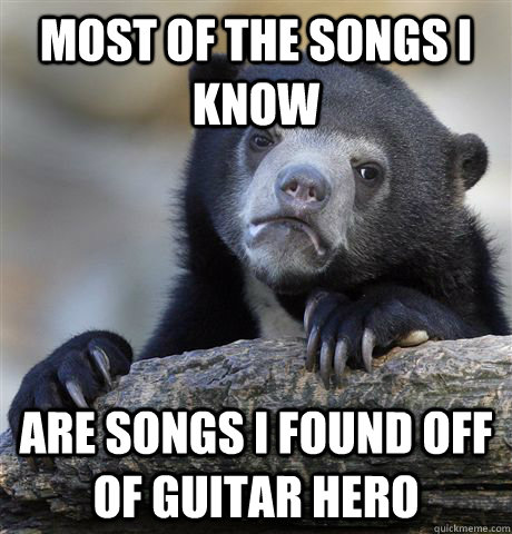most of the songs i know are songs i found off of guitar her - Confession Bear