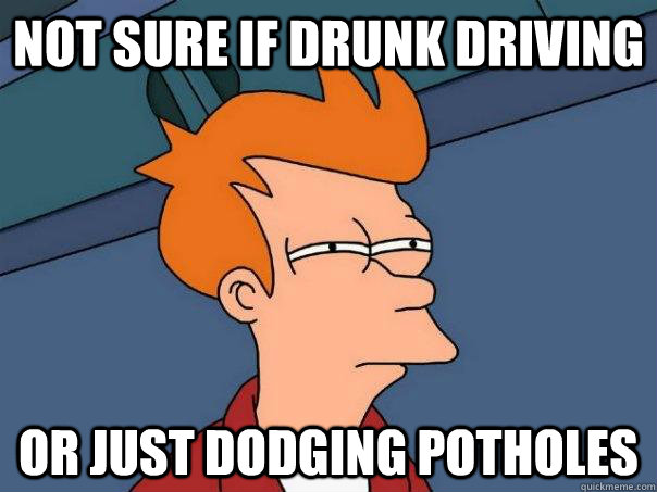 not sure if drunk driving or just dodging potholes - Futurama Fry