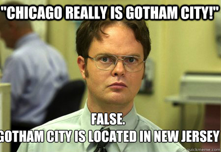 chicago really is gotham city false gotham city is locat - Schrute