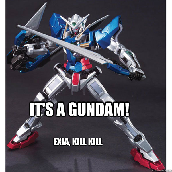 its a gundam exia kill kill kill - Exia kill kill kill