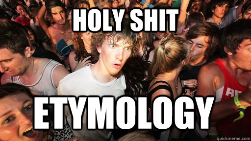 holy shit etymology - Sudden Clarity Clarence