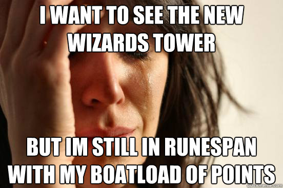 i want to see the new wizards tower but im still in runespan - First World Problems