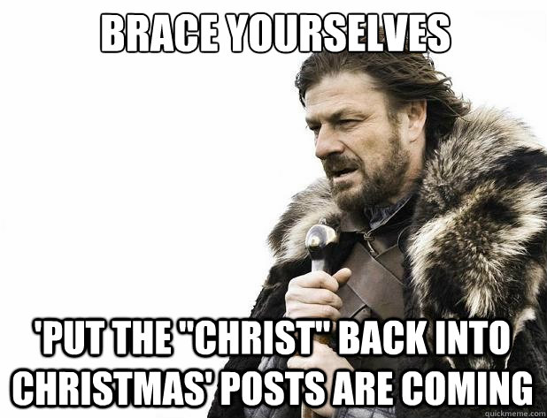 brace yourselves put the christ back into christmas post - Brace Yourself
