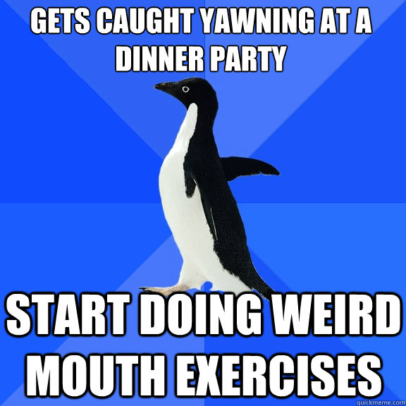 gets caught yawning at a dinner party start doing weird mout - Socially Awkward Penguin