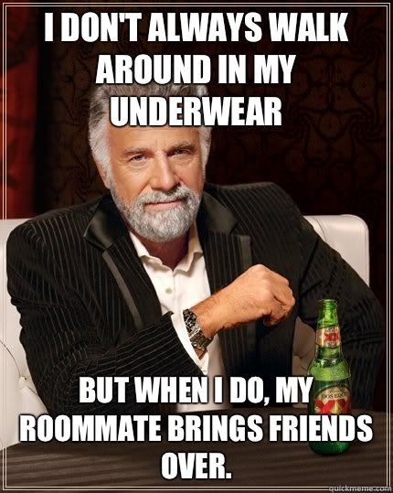 I dont always walk around in my underwear but when I do my r - The Most Interesting Man In The World