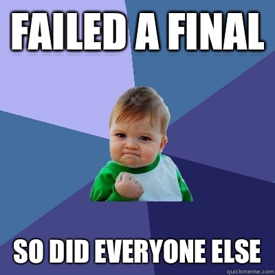 Failed a final So did everyone else - Success Kid