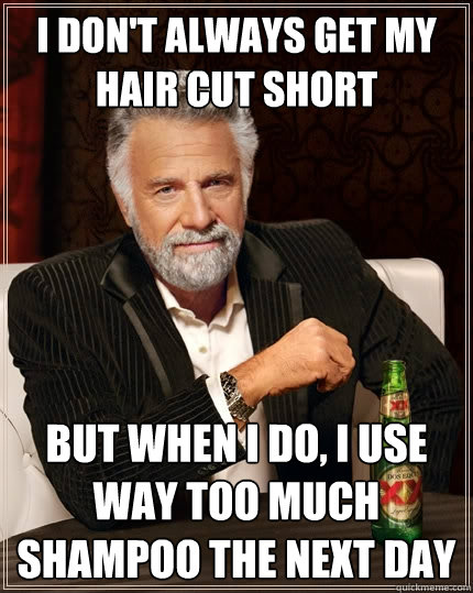 i dont always get my hair cut short but when i do i use wa - The Most Interesting Man In The World