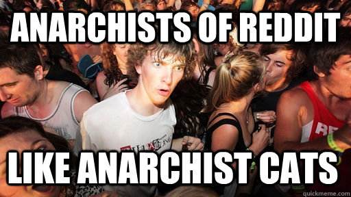 anarchists of reddit like anarchist cats - Sudden Clarity Clarence