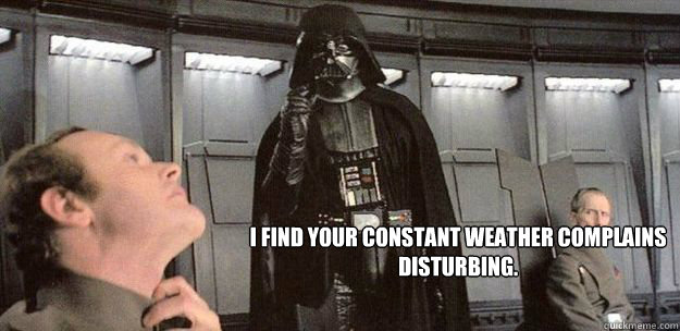 i find your constant weather complains disturbing - Darth Weather