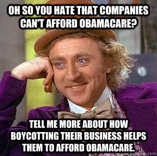 oh so you hate that companies cant afford obamacare tell m - Condescending Wonka