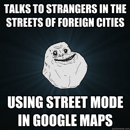 talks to strangers in the streets of foreign cities using st - Forever Alone