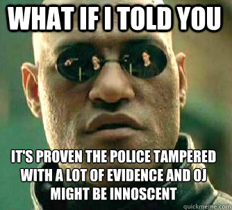 what if i told you its proven the police tampered with a lo - Matrix Morpheus