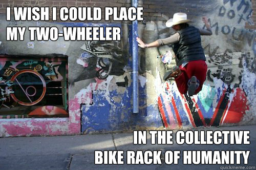 i wish i could place my twowheeler in the collective bike r - Collective Bike Rack of Humanity