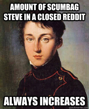 amount of scumbag steve in a closed reddit always increases - 2nd Law of RedditDynamics
