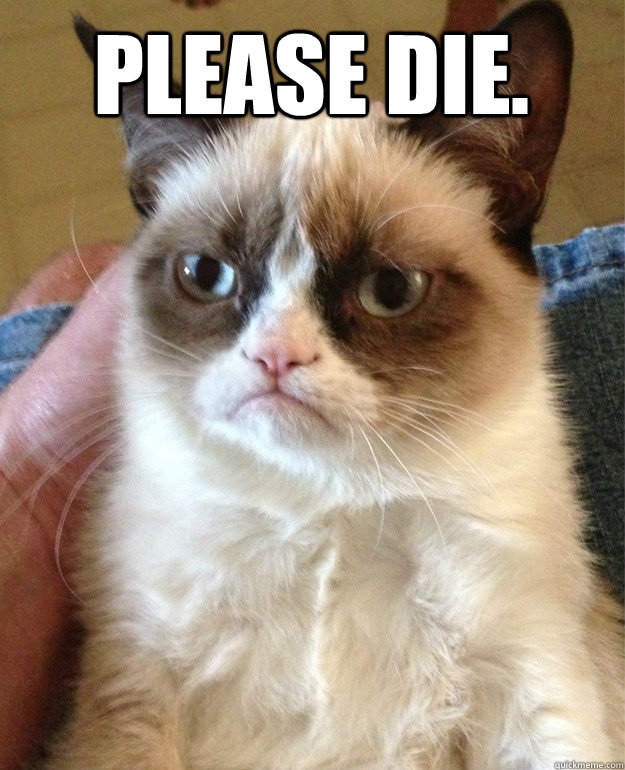 please die  - Grumpy Cat