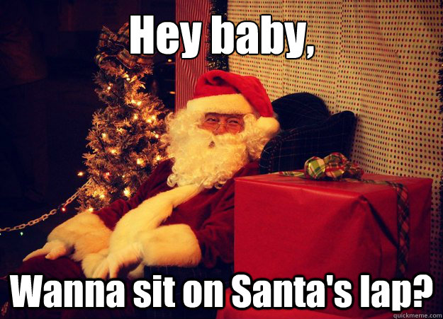 hey baby wanna sit on santas lap -