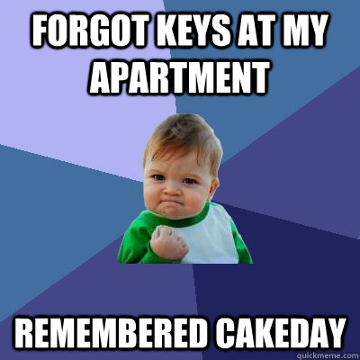 forgot keys at my apartment remembered cakeday  - Success Kid