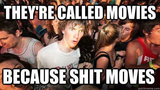 theyre called movies because shit moves - Sudden Clarity Clarence