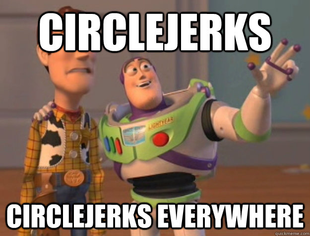 circlejerks circlejerks everywhere - Buzz Lightyear