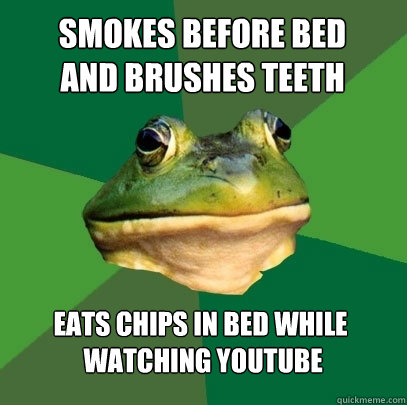 smokes before bed and brushes teeth eats chips in bed while - Foul Bachelor Frog