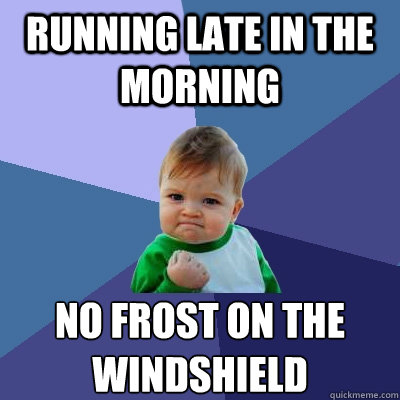 running late in the morning no frost on the windshield - Success Kid