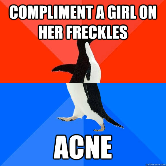 compliment a girl on her freckles acne - Socially Awesome Awkward Penguin