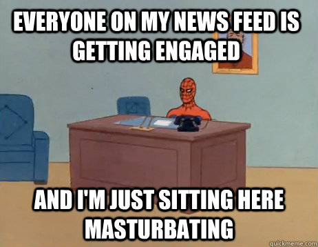 everyone on my news feed is getting engaged and im just sit - Masturbating Spiderman