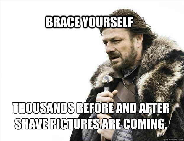 brace yourself thousands before and after shave pictures are - BRACE YOURSELF SOLO QUEUE
