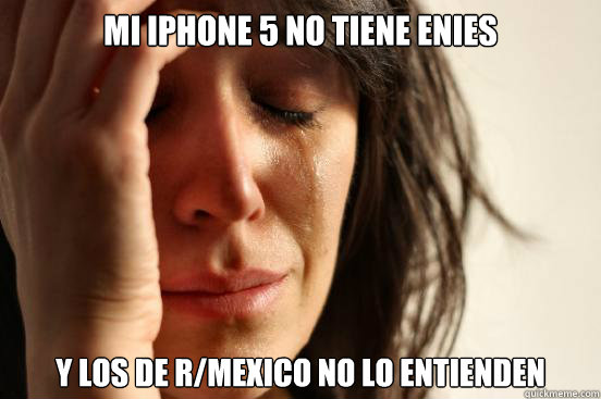mi iphone 5 no tiene enies y los de rmexico no lo entienden - First World Problems