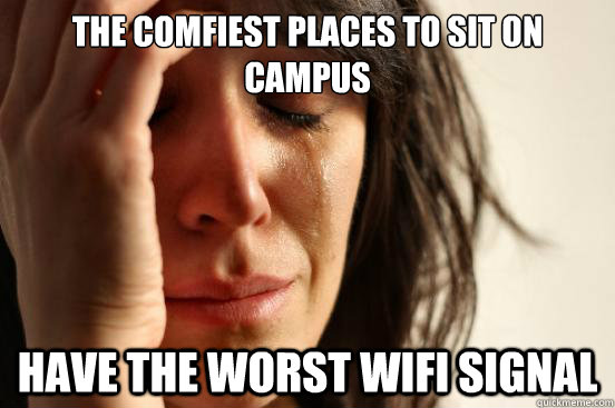 the comfiest places to sit on campus have the worst wifi sig - First World Problems