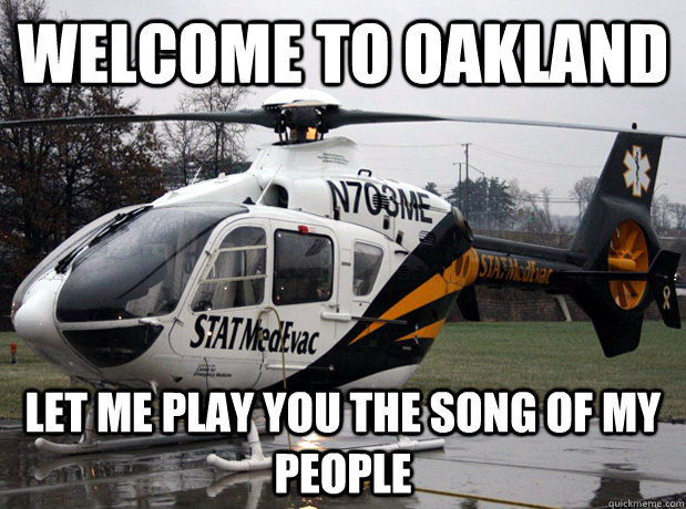 welcome to oakland let me play you the song of my people -