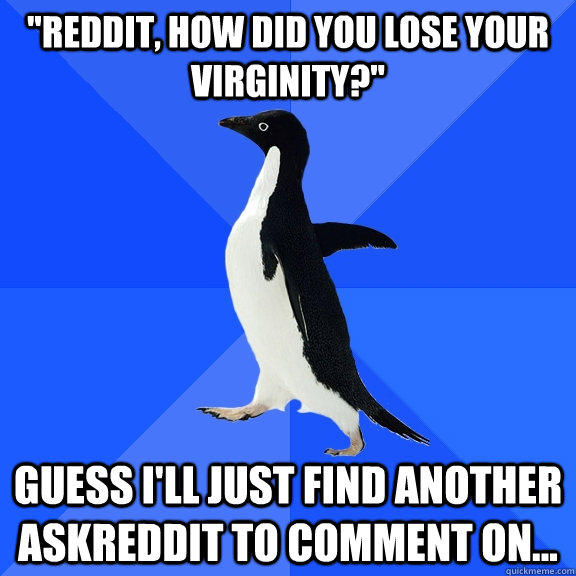 reddit how did you lose your virginity guess ill just f - Socially Awkward Penguin