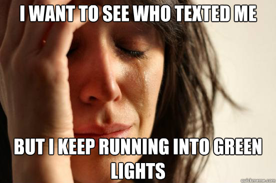 i want to see who texted me but i keep running into green l - First World Problems