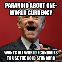paranoid about oneworld currency wants all world economies  - Scumbag Libertarian