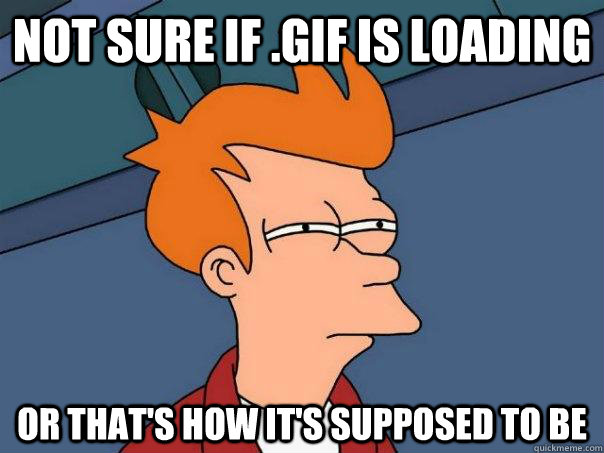 not sure if gif is loading or thats how its supposed to b - Futurama Fry