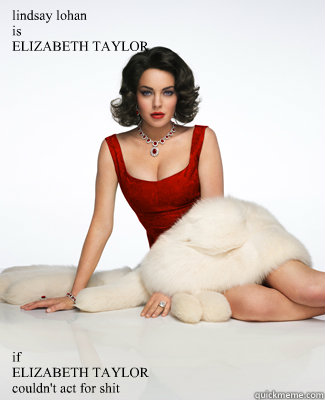 lindsay lohan is elizabeth taylor if elizabeth taylor couldn - Lindsay Lohan is Elizabeth Taylor