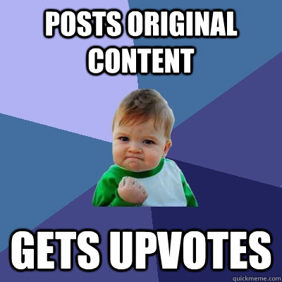 posts original content gets upvotes - Success Kid