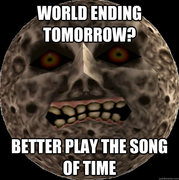 world ending tomorrow better play the song of time - Good guy moon