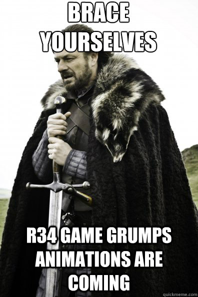 brace yourselves r34 game grumps animations are coming - Game of Thrones