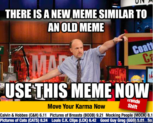 there is a new meme similar to an old meme use this meme now - Mad Karma with Jim Cramer