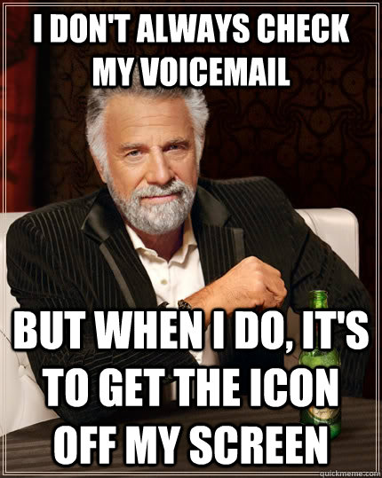 i dont always check my voicemail but when i do its to get - The Most Interesting Man In The World