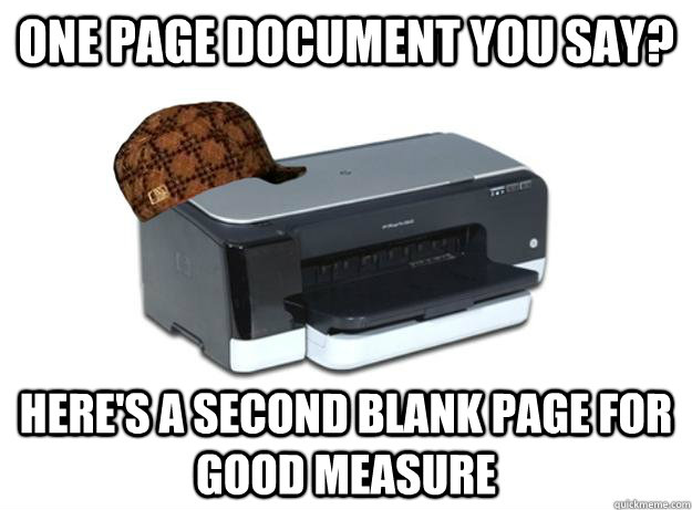 one page document you say heres a second blank page for go - Scumbag Printer